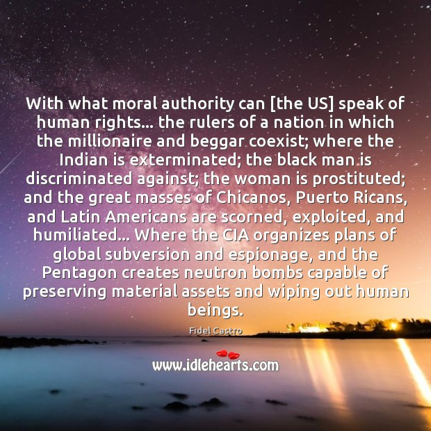 With what moral authority can [the US] speak of human rights… the Fidel Castro Picture Quote