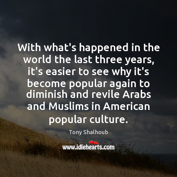 With what's happened in the world the last three years, it's easier Tony Shalhoub Picture Quote