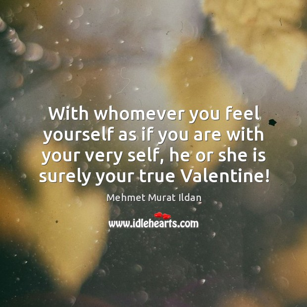 With whomever you feel yourself as if you are with your very Image