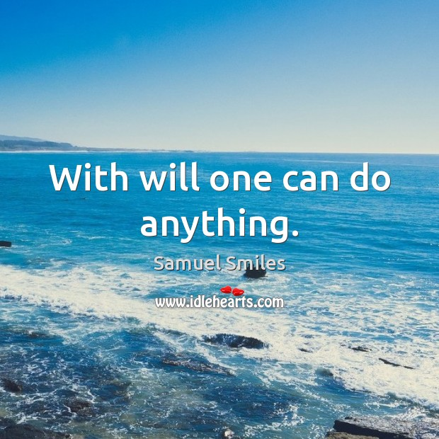With will one can do anything. Samuel Smiles Picture Quote