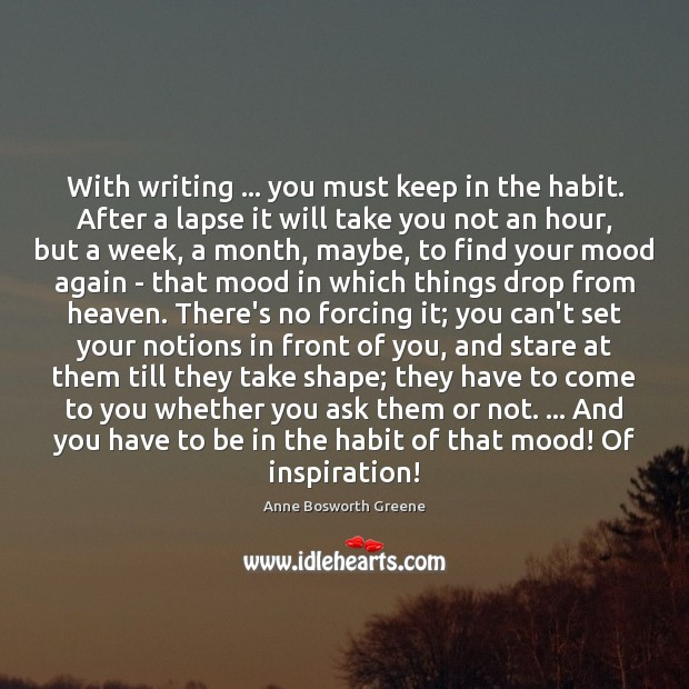 With writing … you must keep in the habit. After a lapse it Image