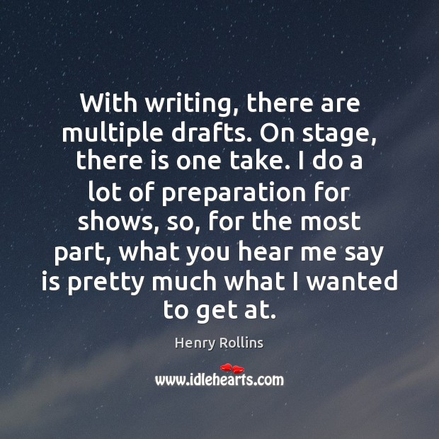 With writing, there are multiple drafts. On stage, there is one take. Image