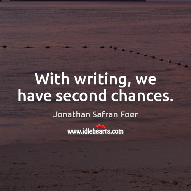 With writing, we have second chances. Image
