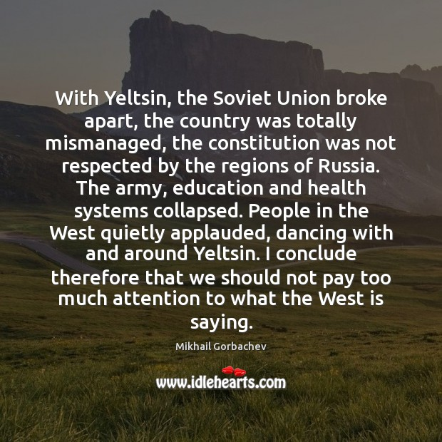 Image, With Yeltsin, the Soviet Union broke apart, the country was totally mismanaged,