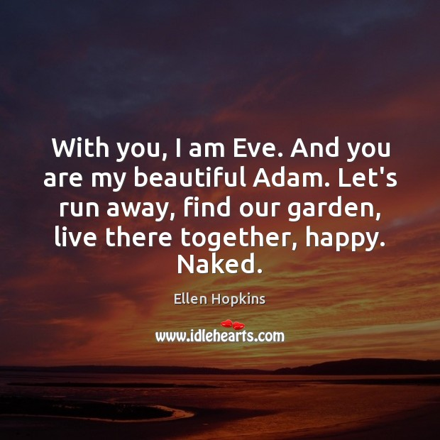 With you, I am Eve. And you are my beautiful Adam. Let's Ellen Hopkins Picture Quote