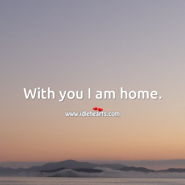 With you I am home. Beautiful Love Quotes Image