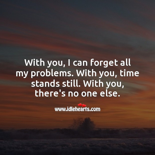 With you, I can forget all my problems. With you, time stands still. Inspirational Love Quotes Image