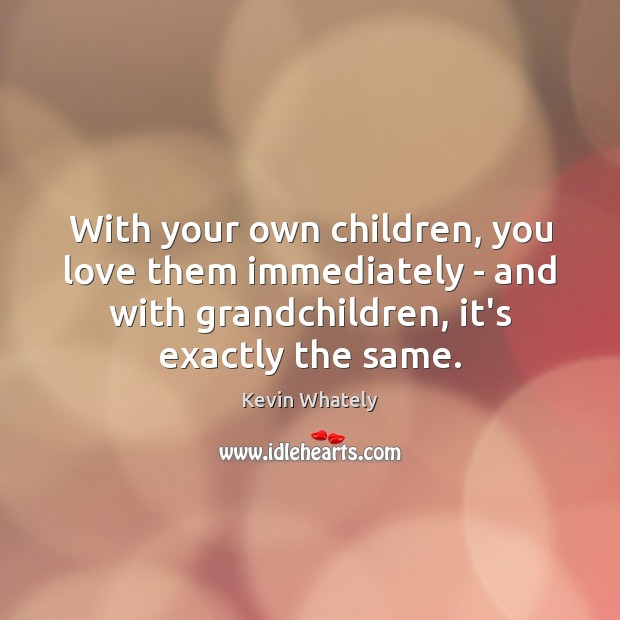 With your own children, you love them immediately – and with grandchildren, Image
