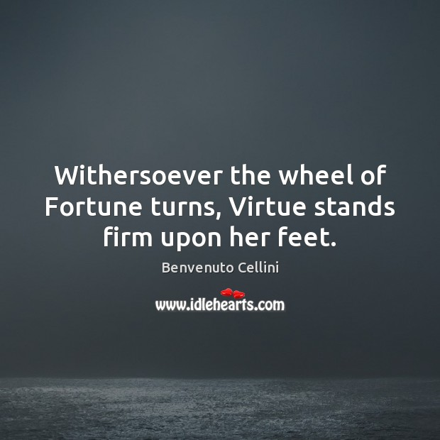 Withersoever the wheel of Fortune turns, Virtue stands firm upon her feet. Image