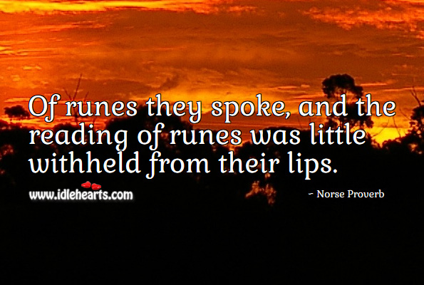 Of runes they spoke, and the reading of runes was little withheld from their lips. Norse Proverbs Image