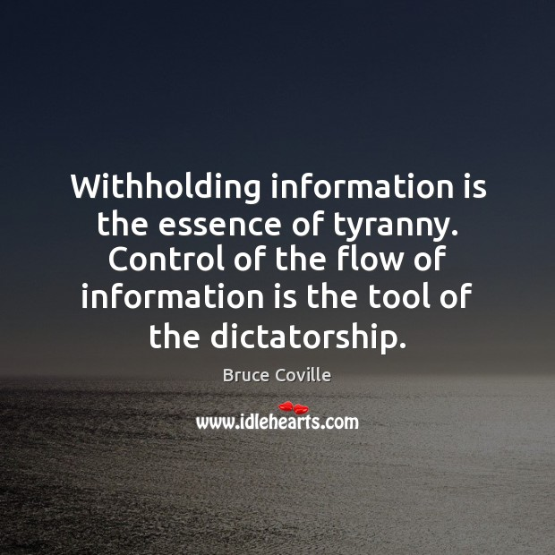 Image, Withholding information is the essence of tyranny. Control of the flow of