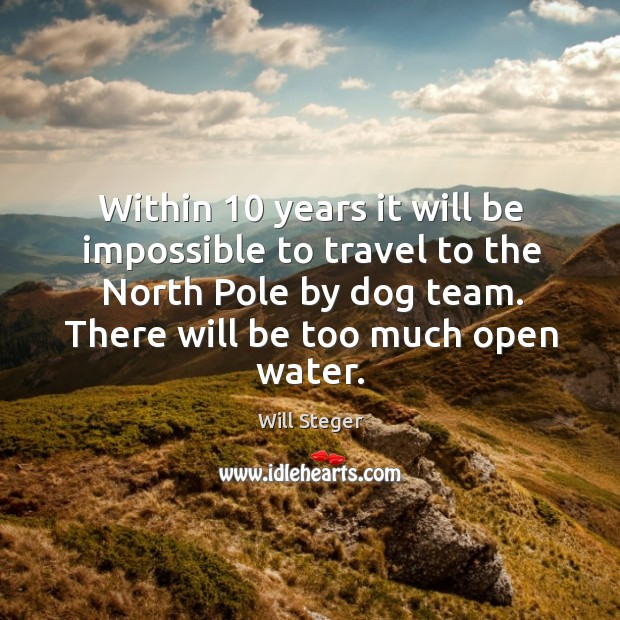 Within 10 years it will be impossible to travel to the north pole by dog team. Image