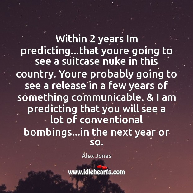 Image, Within 2 years Im predicting…that youre going to see a suitcase nuke