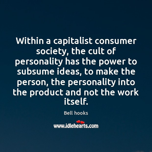Image, Within a capitalist consumer society, the cult of personality has the power