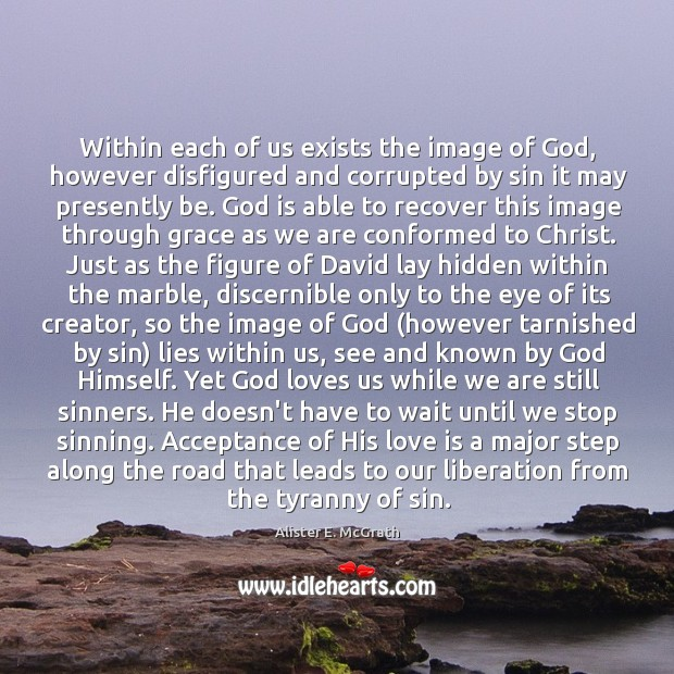 Within each of us exists the image of God, however disfigured and Alister E. McGrath Picture Quote