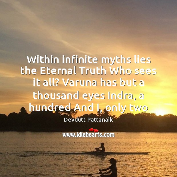 Within infinite myths lies the Eternal Truth Who sees it all? Varuna Eternal Truth Quotes Image