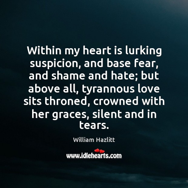 Within my heart is lurking suspicion, and base fear, and shame and Image