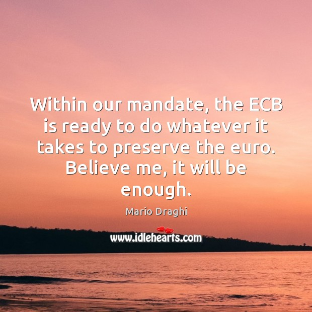 Within our mandate, the ECB is ready to do whatever it takes Image