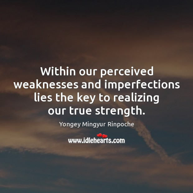 Within our perceived weaknesses and imperfections lies the key to realizing our Yongey Mingyur Rinpoche Picture Quote
