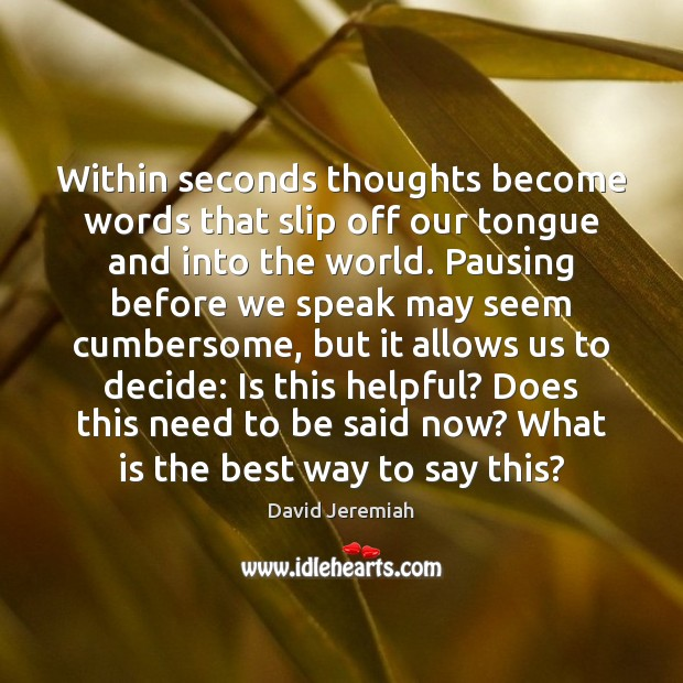 Within seconds thoughts become words that slip off our tongue and into David Jeremiah Picture Quote
