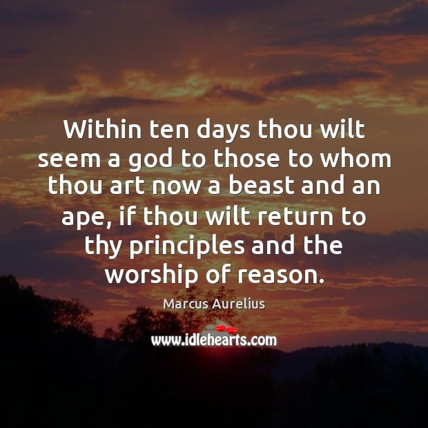 Within ten days thou wilt seem a God to those to whom Marcus Aurelius Picture Quote