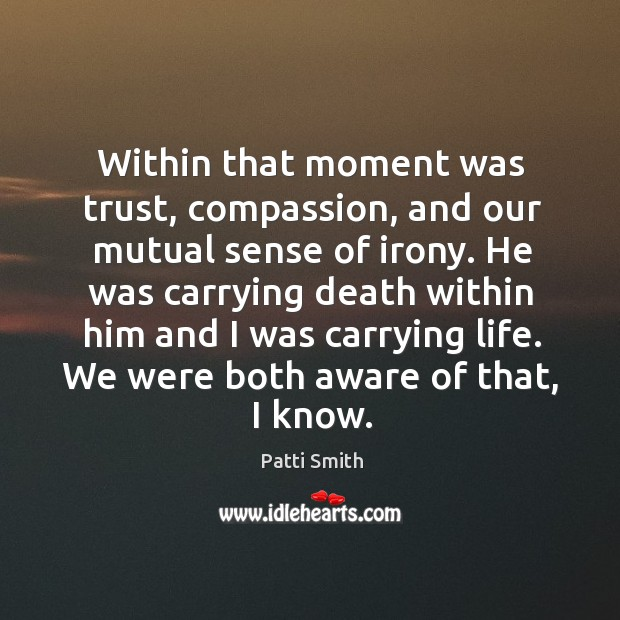Within that moment was trust, compassion, and our mutual sense of irony. Image