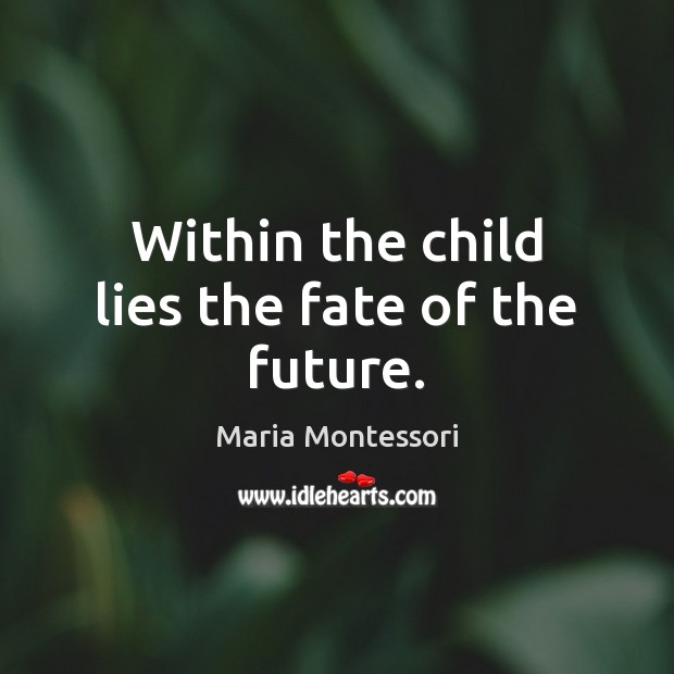 Within the child lies the fate of the future. Image