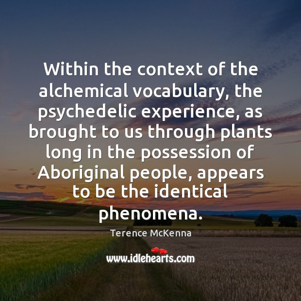 Within the context of the alchemical vocabulary, the psychedelic experience, as brought Image