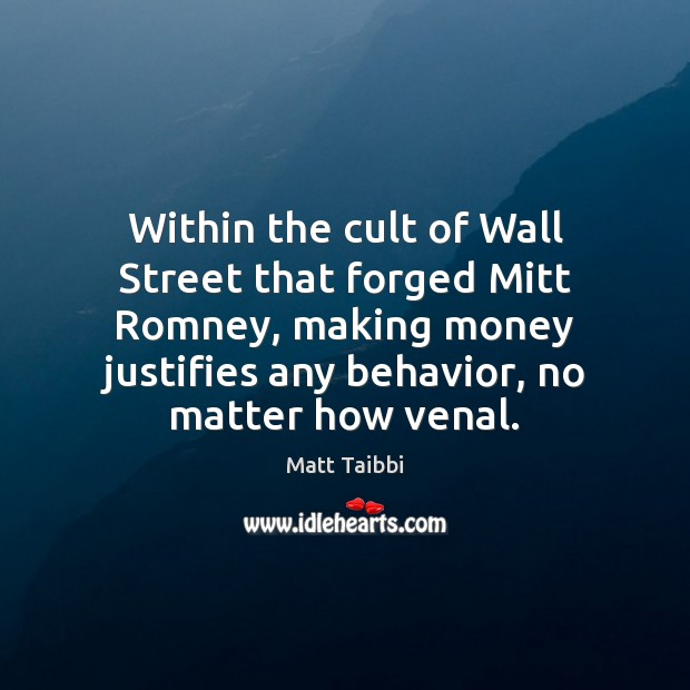 Within the cult of Wall Street that forged Mitt Romney, making money Behavior Quotes Image