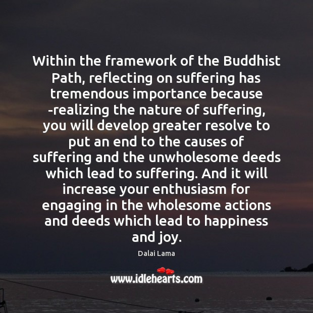 Within the framework of the Buddhist Path, reflecting on suffering has tremendous Dalai Lama Picture Quote