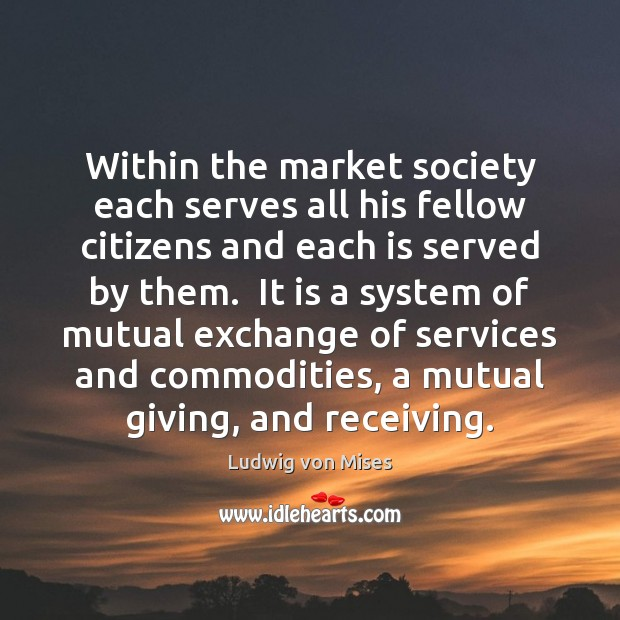 Within the market society each serves all his fellow citizens and each Image