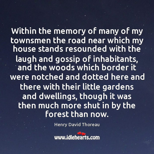 Within the memory of many of my townsmen the road near which Henry David Thoreau Picture Quote