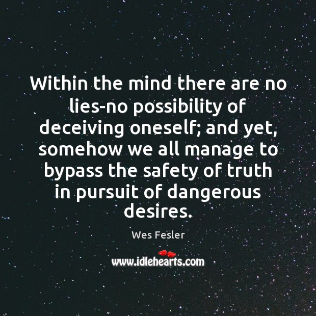 Within the mind there are no lies-no possibility of deceiving oneself; and Wes Fesler Picture Quote