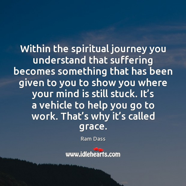 Within the spiritual journey you understand that suffering becomes something that has Ram Dass Picture Quote