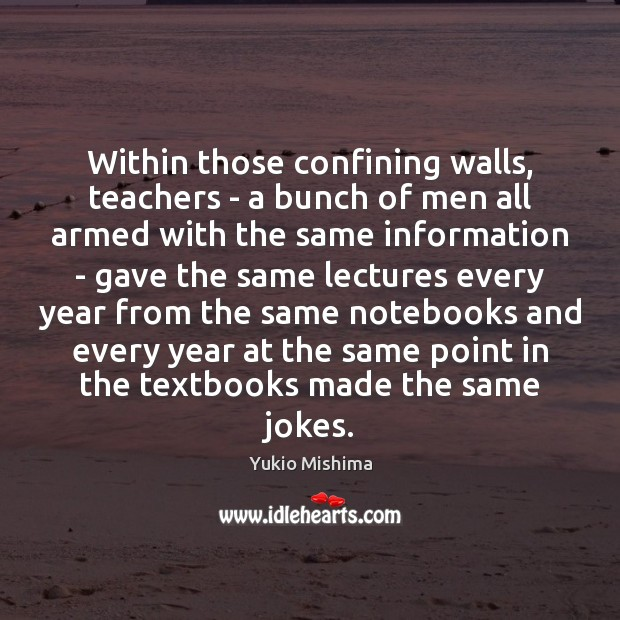 Within those confining walls, teachers – a bunch of men all armed Image