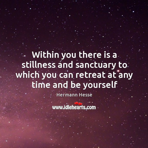 Image, Within you there is a stillness and sanctuary to which you can