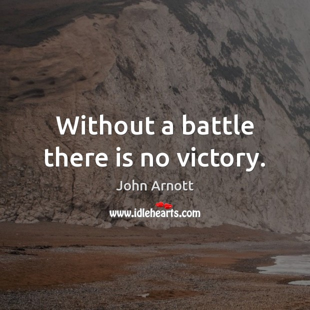 Without a battle there is no victory. Image