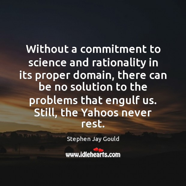 Without a commitment to science and rationality in its proper domain, there Stephen Jay Gould Picture Quote