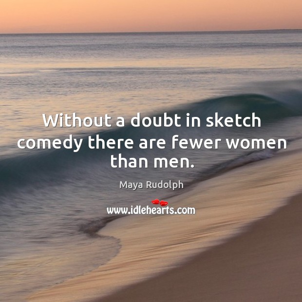 Without a doubt in sketch comedy there are fewer women than men. Image