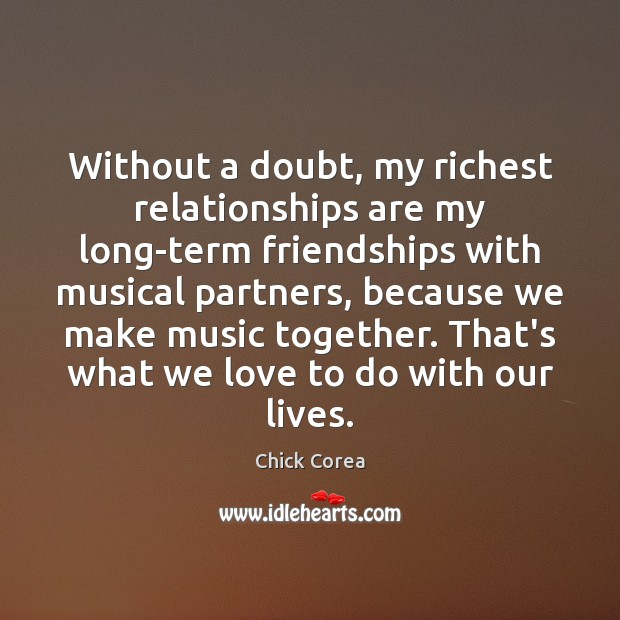 Image, Without a doubt, my richest relationships are my long-term friendships with musical