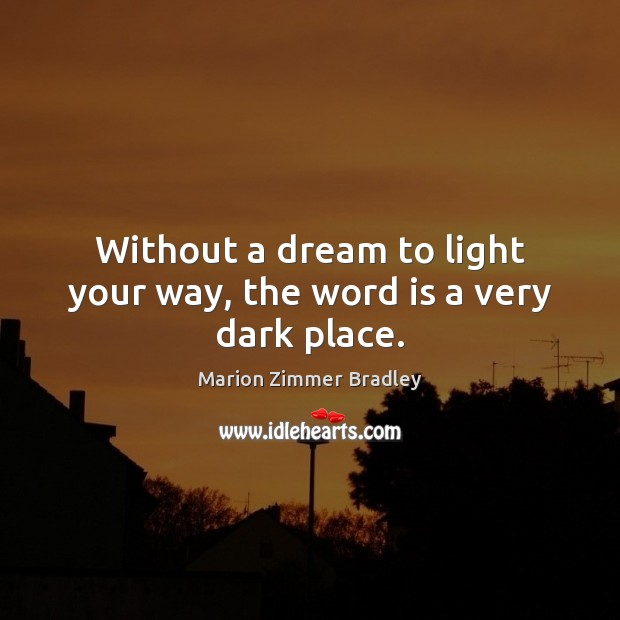 Without a dream to light your way, the word is a very dark place. Image
