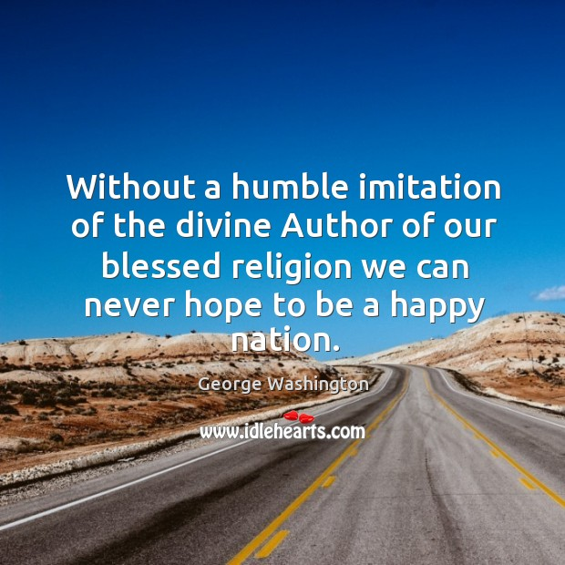 Without a humble imitation of the divine Author of our blessed religion Image