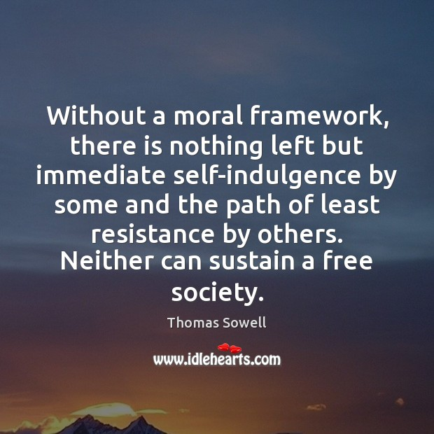 Image, Without a moral framework, there is nothing left but immediate self-indulgence by