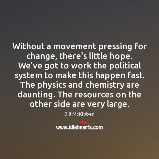 Without a movement pressing for change, there's little hope. We've got to Bill McKibben Picture Quote