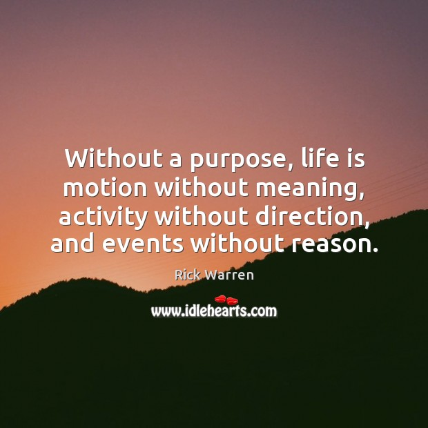 Without A Purpose Life Is Motion Without Meaning Activity Without