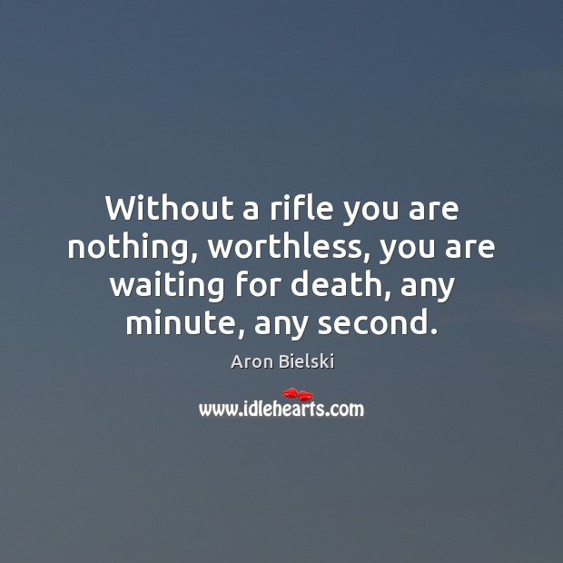 Image, Without a rifle you are nothing, worthless, you are waiting for death,