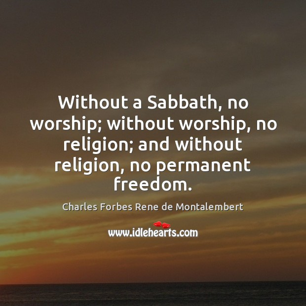 Without a Sabbath, no worship; without worship, no religion; and without religion, Image