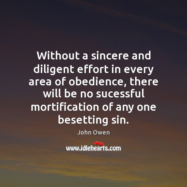 Without a sincere and diligent effort in every area of obedience, there John Owen Picture Quote