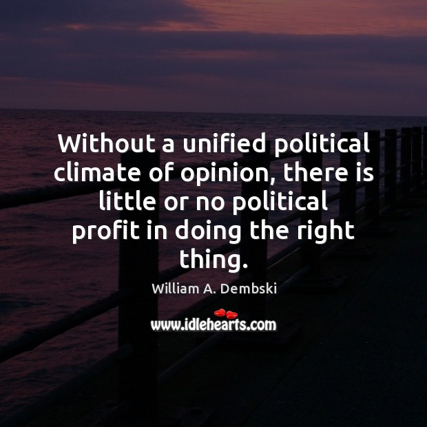 Without a unified political climate of opinion, there is little or no William A. Dembski Picture Quote