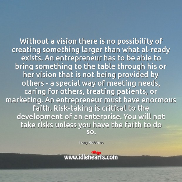 Without a vision there is no possibility of creating something larger than Image